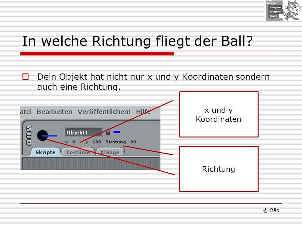 In welche Richtung fliegt der Ball? Dein Objekt hat nicht nur x und y Koordinaten sondern auch eine Richtung. © Bäs x und y Koordinaten Richtung