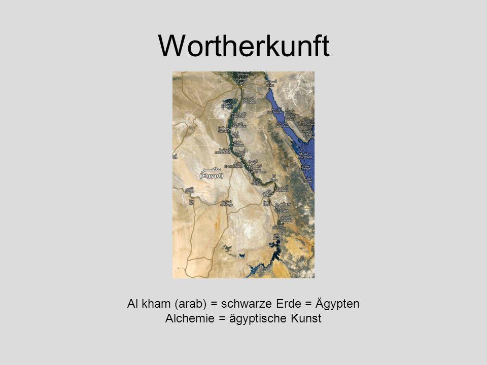 Wortherkunft Al kham (arab) = schwarze Erde = Ägypten Alchemie = ägyptische Kunst Chemie