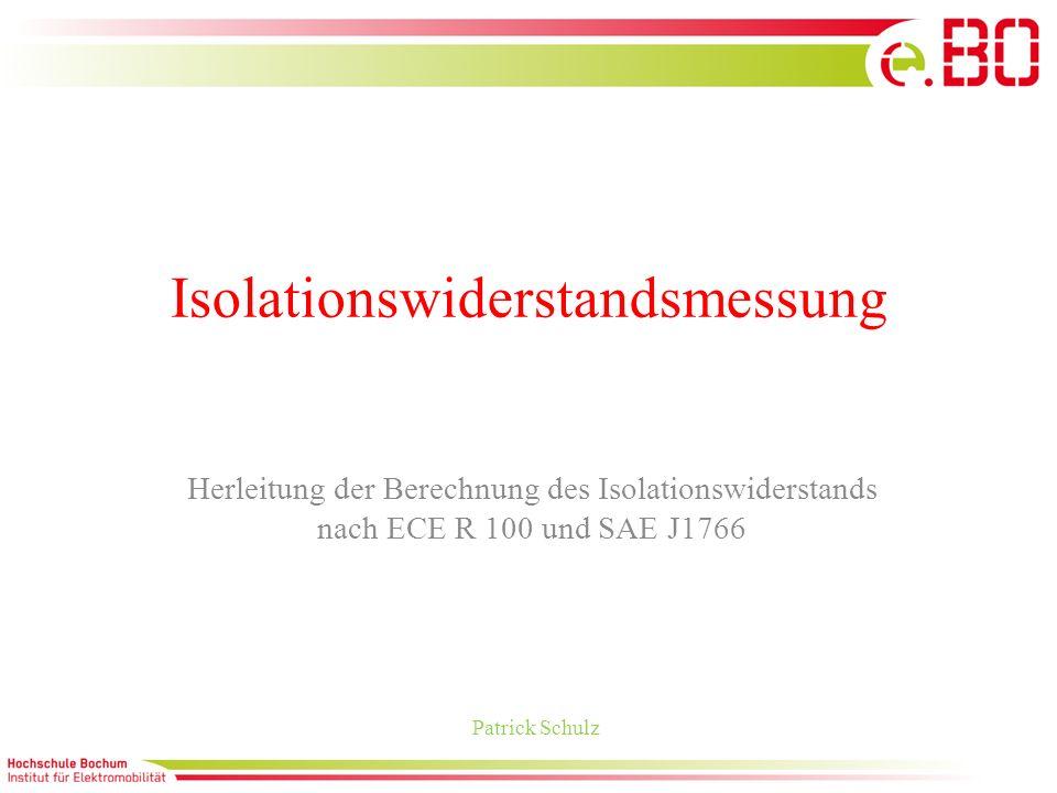 Isolationswiderstandsmessung Herleitung der Berechnung des Isolationswiderstands nach ECE R 100 und SAE J1766 Patrick Schulz