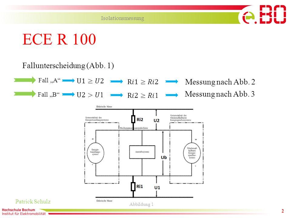 2 ECE R 100 Patrick Schulz Isolationsmessung Fallunterscheidung (Abb. 1) Abbildung 1 Fall A Fall B Messung nach Abb. 2 Messung nach Abb. 3