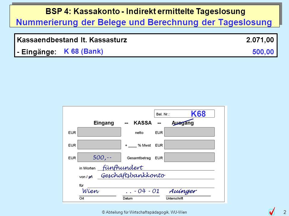 © Abteilung für Wirtschaftspädagogik, WU-Wien 2 Nummerierung der Belege und Berechnung der Tageslosung Kassaendbestand lt. Kassasturz - Eingänge: K 68