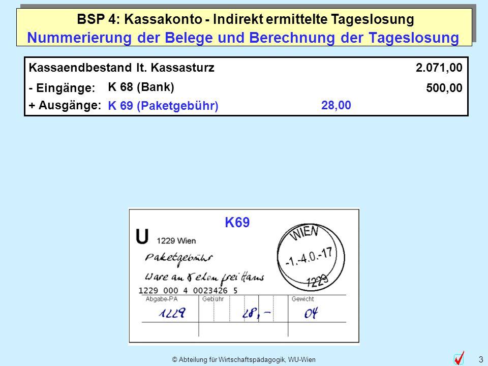 © Abteilung für Wirtschaftspädagogik, WU-Wien 3 Nummerierung der Belege und Berechnung der Tageslosung Kassaendbestand lt. Kassasturz - Eingänge: K 68