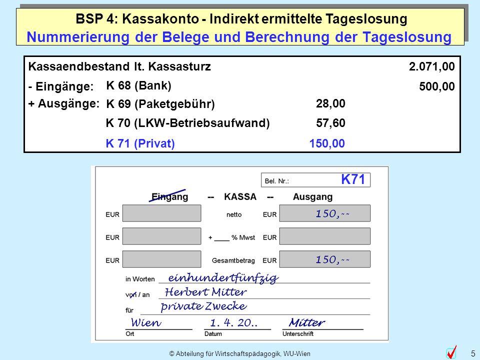 © Abteilung für Wirtschaftspädagogik, WU-Wien 5 Nummerierung der Belege und Berechnung der Tageslosung Kassaendbestand lt. Kassasturz - Eingänge: K 68