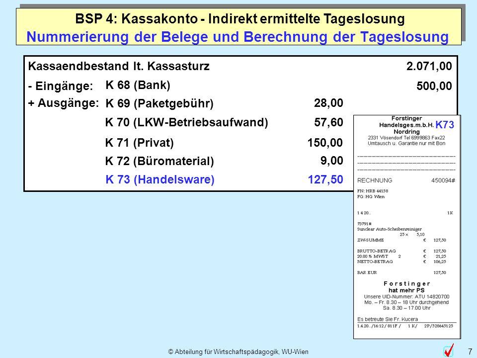 © Abteilung für Wirtschaftspädagogik, WU-Wien 7 Nummerierung der Belege und Berechnung der Tageslosung Kassaendbestand lt. Kassasturz - Eingänge: K 68