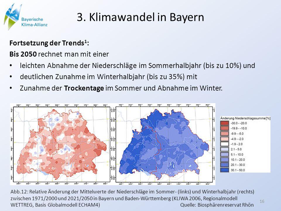 3. Klimawandel in Bayern Fortsetzung der Trends 1 : Bis 2050 rechnet man mit einer leichten Abnahme der Niederschläge im Sommerhalbjahr (bis zu 10%) u