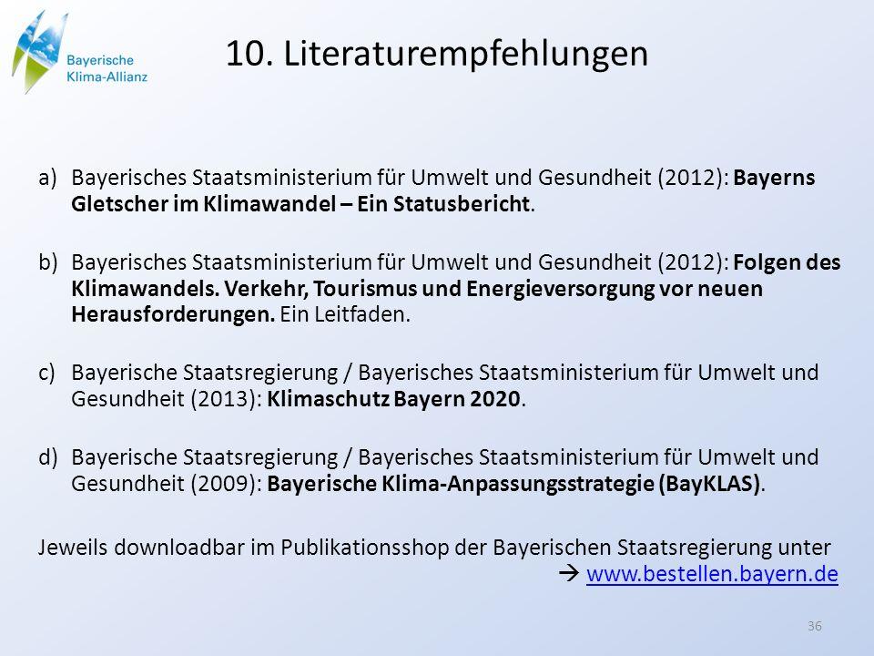 10. Literaturempfehlungen a)Bayerisches Staatsministerium für Umwelt und Gesundheit (2012): Bayerns Gletscher im Klimawandel – Ein Statusbericht. b)Ba