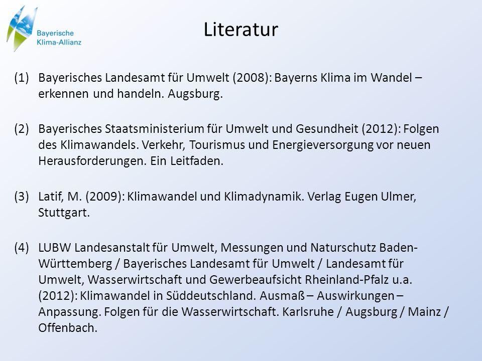 Literatur (1)Bayerisches Landesamt für Umwelt (2008): Bayerns Klima im Wandel – erkennen und handeln. Augsburg. (2)Bayerisches Staatsministerium für U