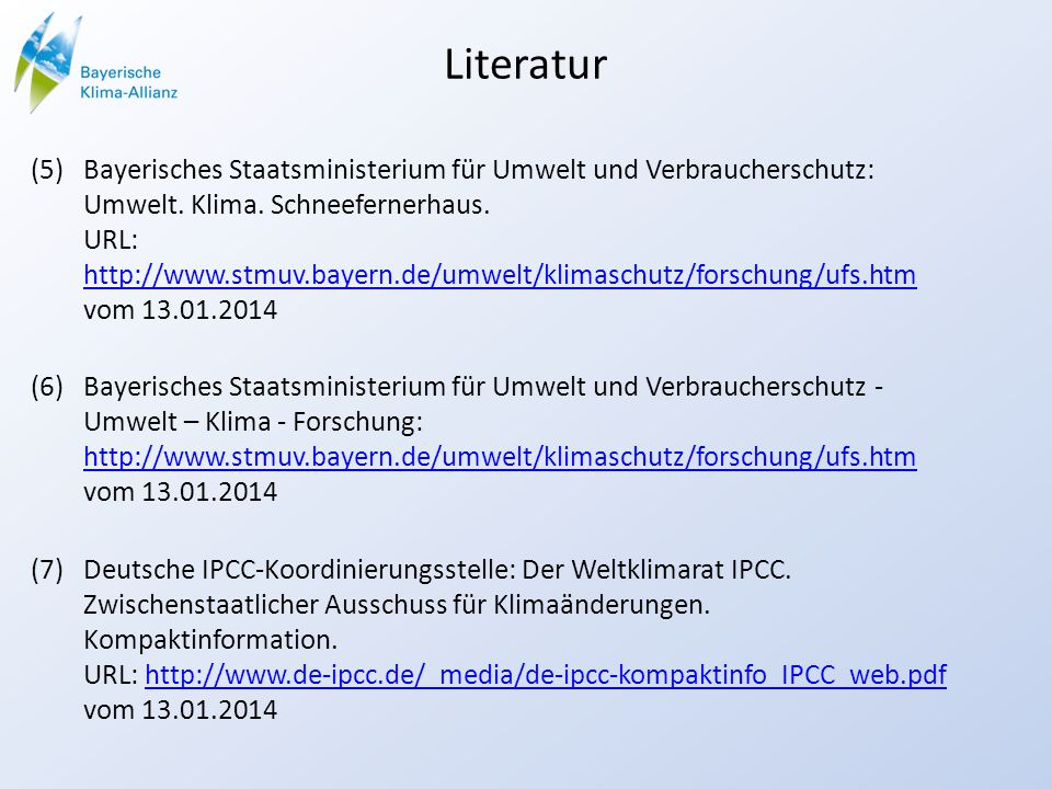 Literatur (5)Bayerisches Staatsministerium für Umwelt und Verbraucherschutz: Umwelt. Klima. Schneefernerhaus. URL: http://www.stmuv.bayern.de/umwelt/k