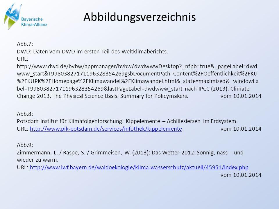 Abbildungsverzeichnis Abb.7: DWD: Daten vom DWD im ersten Teil des Weltklimaberichts. URL: http://www.dwd.de/bvbw/appmanager/bvbw/dwdwwwDesktop?_nfpb=