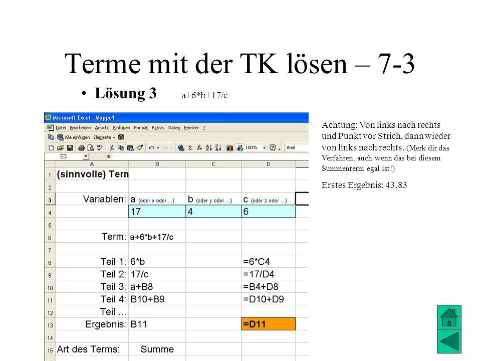 Terme mit der TK lösen – 7-3 Lösung 3 a+6*b+17/c Achtung: Von links nach rechts und Punkt vor Strich, dann wieder von links nach rechts. (Merk dir das