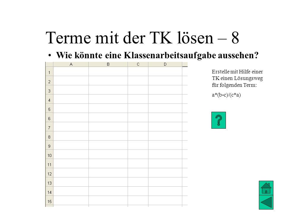 Terme mit der TK lösen – 8 Wie könnte eine Klassenarbeitsaufgabe aussehen? Erstelle mit Hilfe einer TK einen Lösungsweg für folgenden Term: a*(b-c)/(c