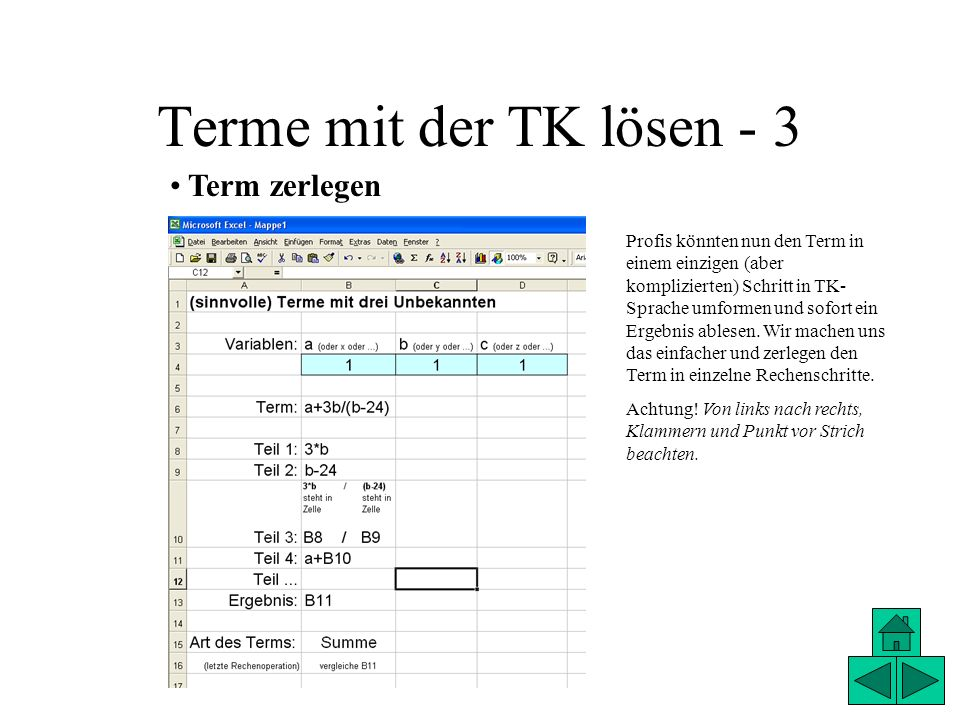 Terme mit der TK lösen - 3 Term zerlegen Profis könnten nun den Term in einem einzigen (aber komplizierten) Schritt in TK- Sprache umformen und sofort