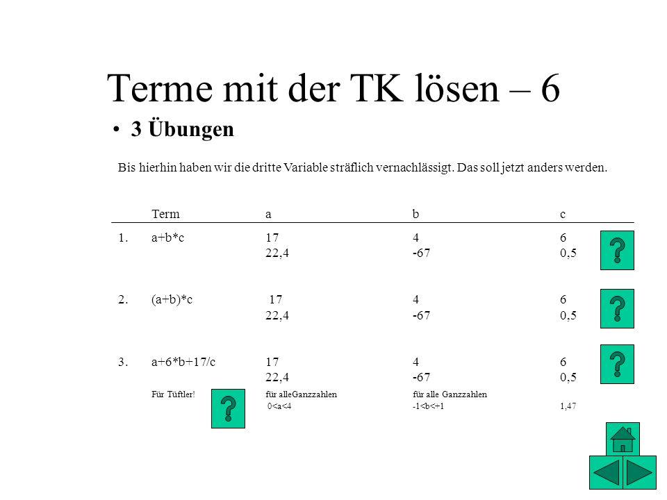 Terme mit der TK lösen – 6 3 Übungen Bis hierhin haben wir die dritte Variable sträflich vernachlässigt. Das soll jetzt anders werden. Termabc 1.a+b*c