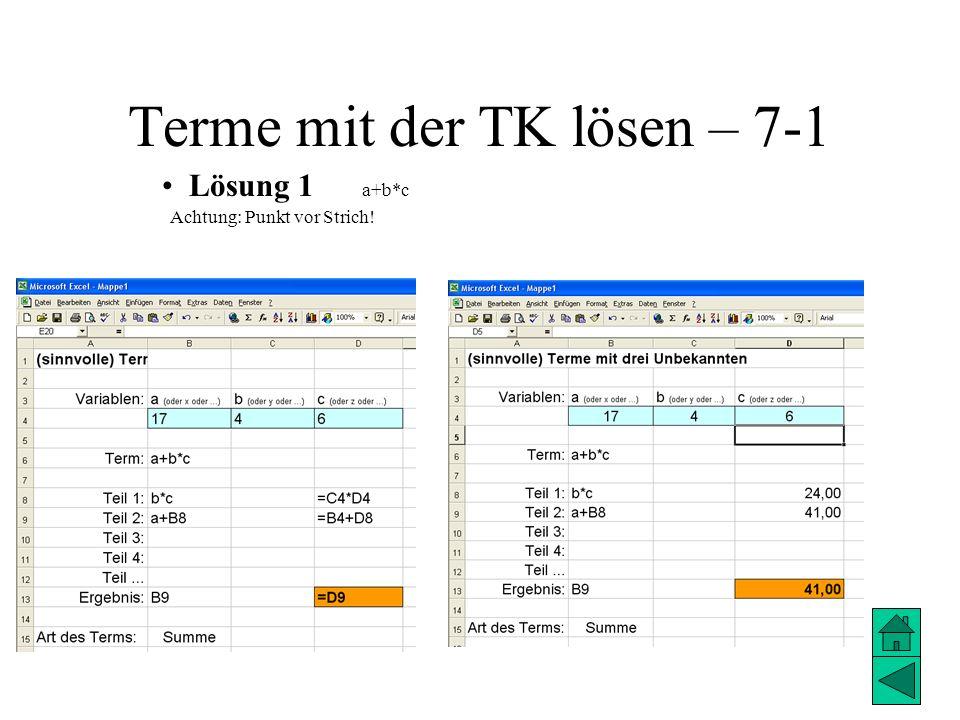 Terme mit der TK lösen – 7-2 Lösung 2 (a+b)*c Achtung: Klammern zuerst! Multiplikation
