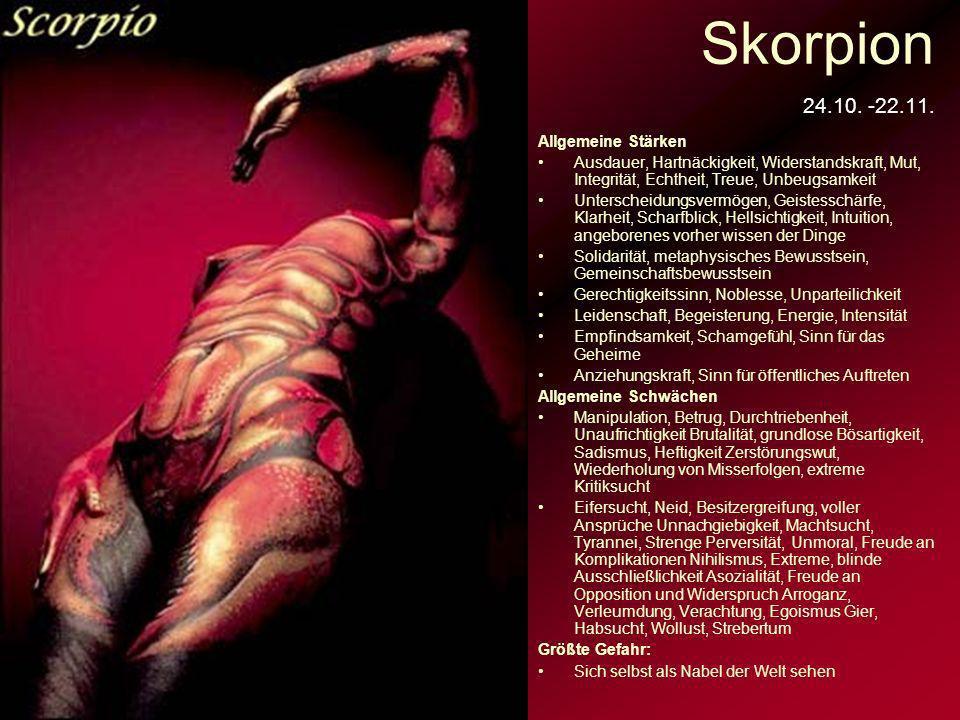 Skorpion 24.10. -22.11. Allgemeine Stärken Ausdauer, Hartnäckigkeit, Widerstandskraft, Mut, Integrität, Echtheit, Treue, Unbeugsamkeit Unterscheidungs