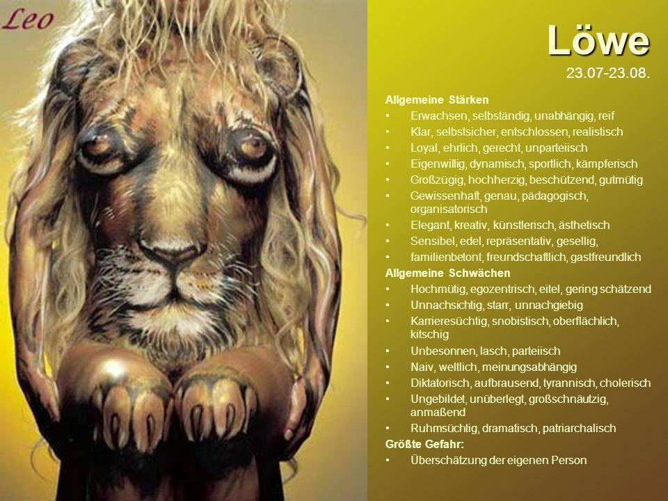 Löwe Löwe 23.07-23.08. Allgemeine Stärken Erwachsen, selbständig, unabhängig, reif Klar, selbstsicher, entschlossen, realistisch Loyal, ehrlich, gerec
