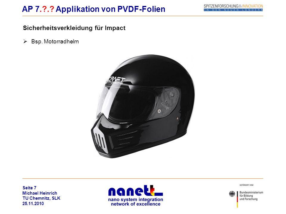 Seite 7 Michael Heinrich TU Chemnitz, SLK 25.11.2010 Sicherheitsverkleidung für Impact Bsp. Motorradhelm AP 7.?.? Applikation von PVDF-Folien