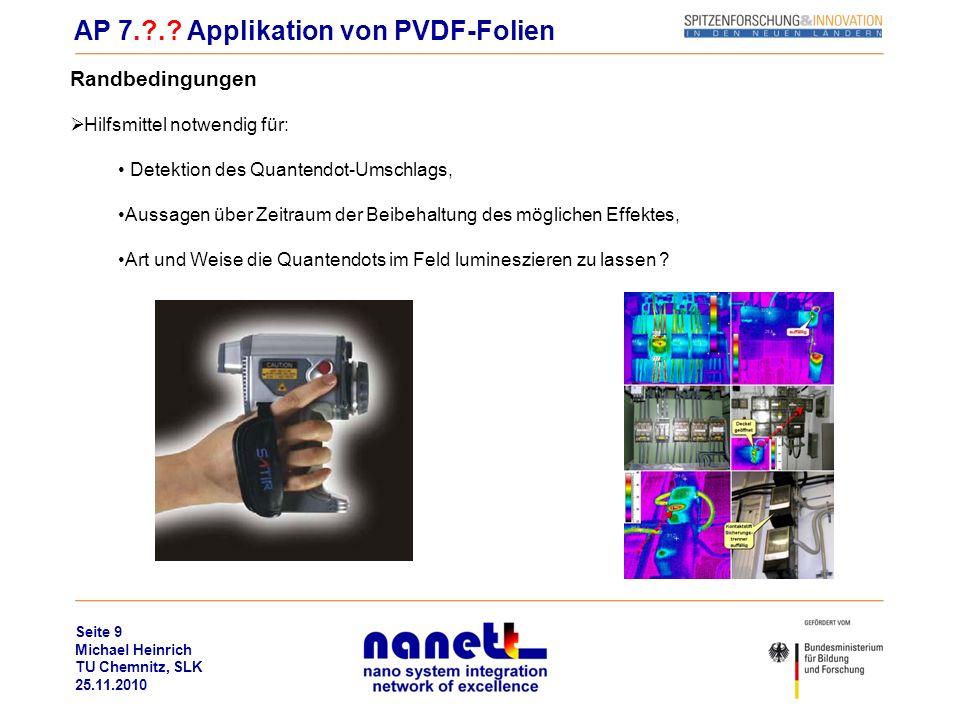 Seite 9 Michael Heinrich TU Chemnitz, SLK 25.11.2010 AP 7.?.? Applikation von PVDF-Folien Randbedingungen Hilfsmittel notwendig für: Detektion des Qua