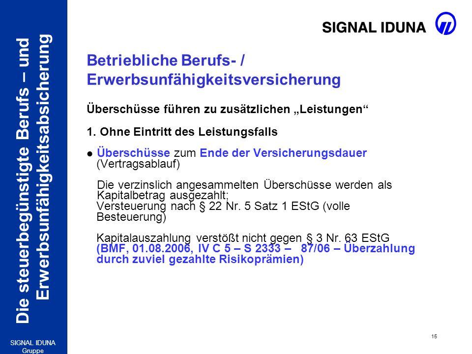 Die steuerbegünstigte Berufs – und Erwerbsunfähigkeitsabsicherung 15 SIGNAL IDUNA Gruppe Betriebliche Berufs- / Erwerbsunfähigkeitsversicherung Übersc