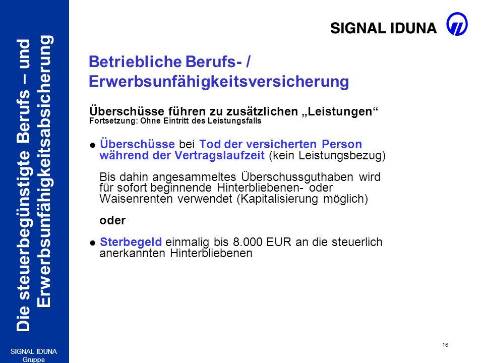 Die steuerbegünstigte Berufs – und Erwerbsunfähigkeitsabsicherung 16 SIGNAL IDUNA Gruppe Betriebliche Berufs- / Erwerbsunfähigkeitsversicherung Übersc