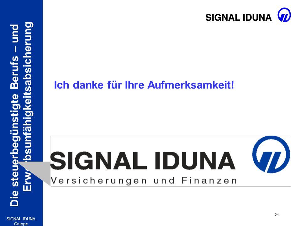 Die steuerbegünstigte Berufs – und Erwerbsunfähigkeitsabsicherung 24 SIGNAL IDUNA Gruppe Ich danke für Ihre Aufmerksamkeit!