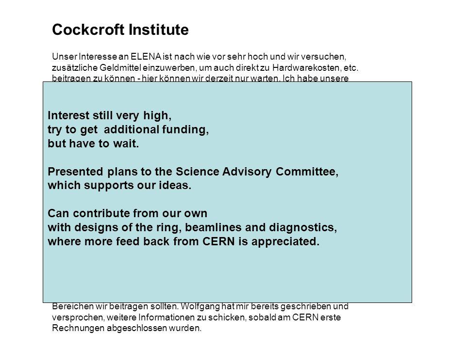 Cockcroft Institute Unser Interesse an ELENA ist nach wie vor sehr hoch und wir versuchen, zusätzliche Geldmittel einzuwerben, um auch direkt zu Hardwarekosten, etc.