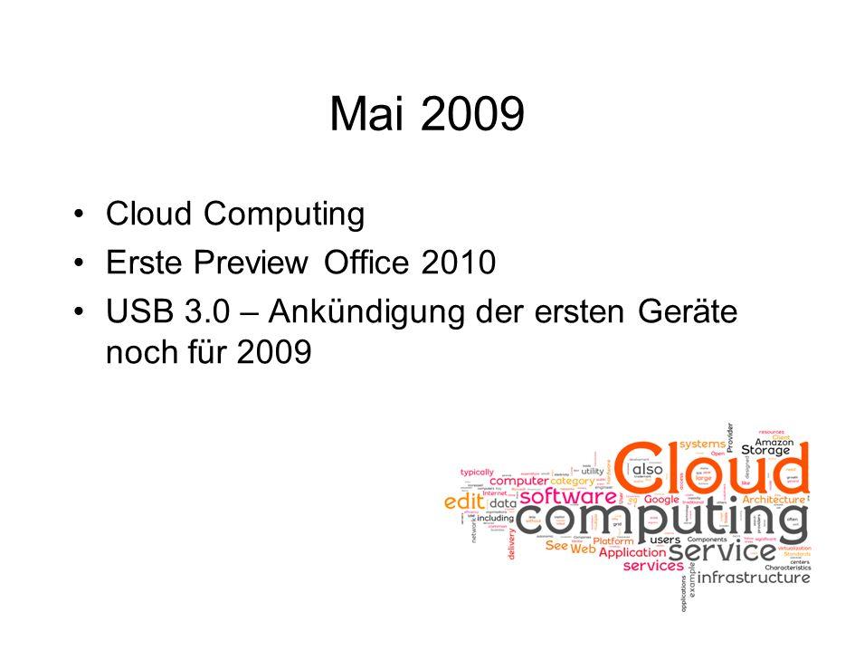 Mai 2009 Cloud Computing Erste Preview Office 2010 USB 3.0 – Ankündigung der ersten Geräte noch für 2009