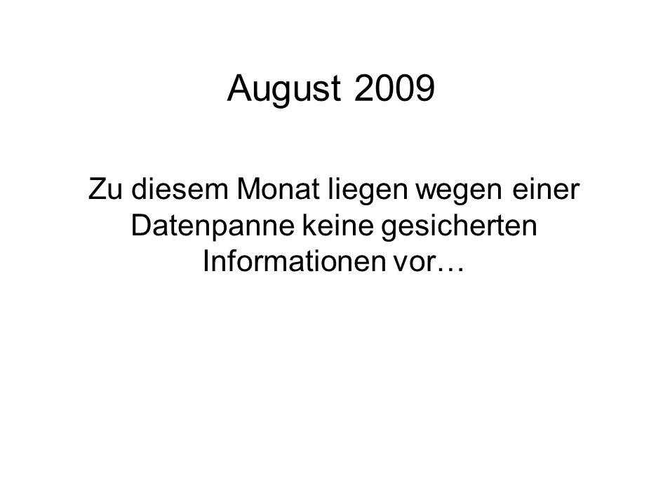 August 2009 Zu diesem Monat liegen wegen einer Datenpanne keine gesicherten Informationen vor…