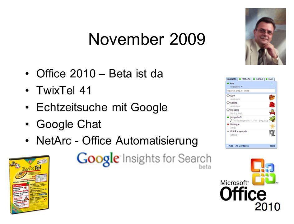 November 2009 Office 2010 – Beta ist da TwixTel 41 Echtzeitsuche mit Google Google Chat NetArc - Office Automatisierung