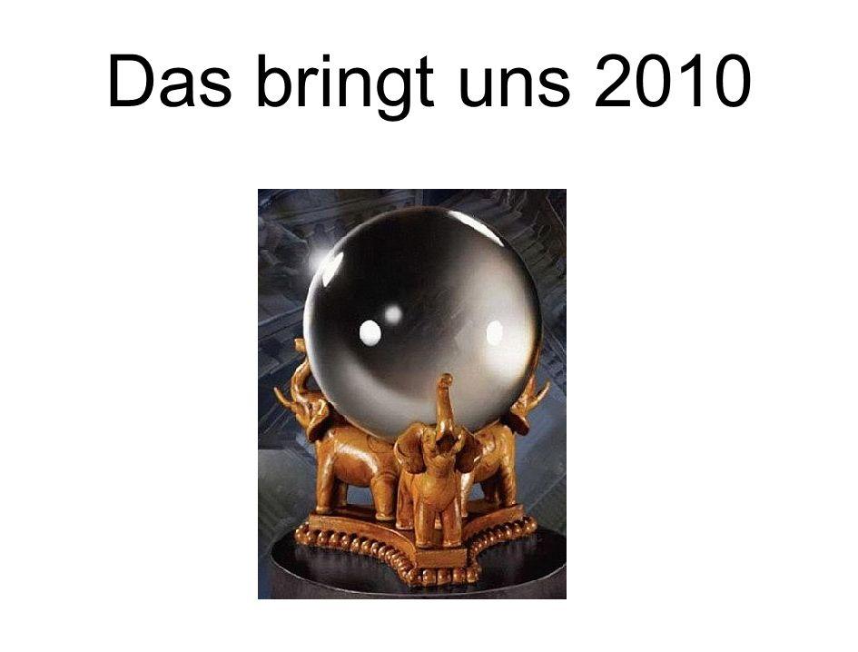 Das bringt uns 2010