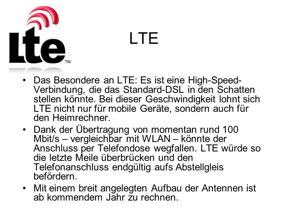 LTE Das Besondere an LTE: Es ist eine High-Speed- Verbindung, die das Standard-DSL in den Schatten stellen könnte.