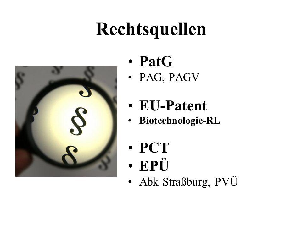Rechtsquellen PatG PAG, PAGV EU-Patent Biotechnologie-RL PCT EPÜ Abk Straßburg, PVÜ