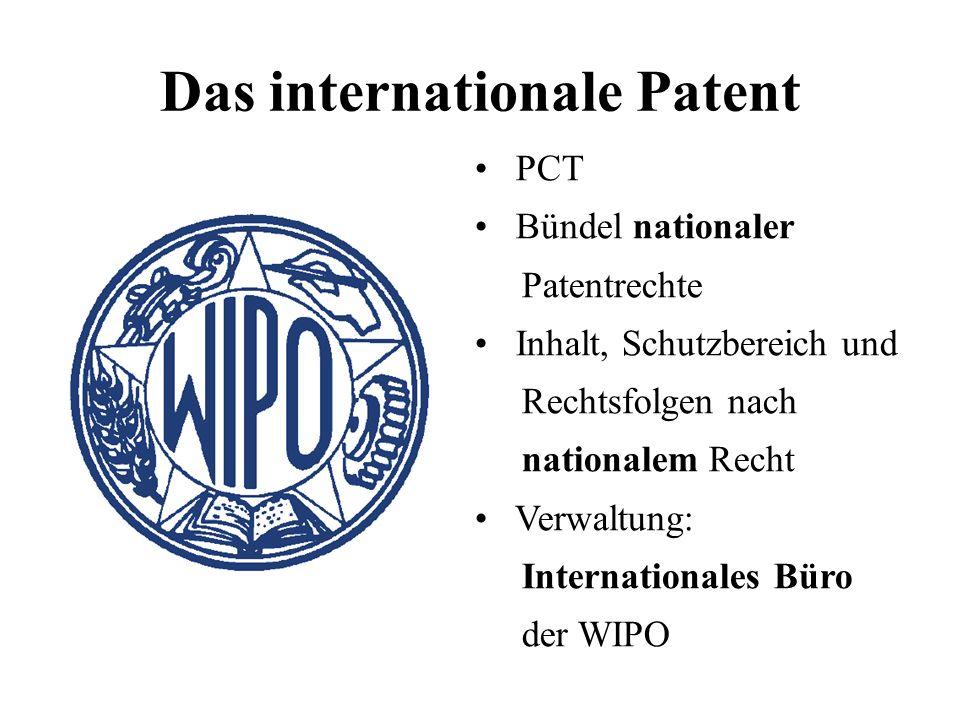Das internationale Patent PCT Bündel nationaler Patentrechte Inhalt, Schutzbereich und Rechtsfolgen nach nationalem Recht Verwaltung: Internationales