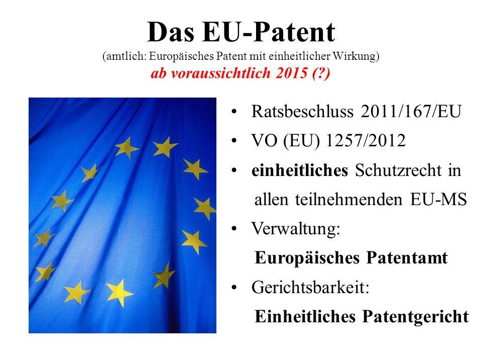 Das EU-Patent (amtlich: Europäisches Patent mit einheitlicher Wirkung) ab voraussichtlich 2015 (?) Ratsbeschluss 2011/167/EU VO (EU) 1257/2012 einheit