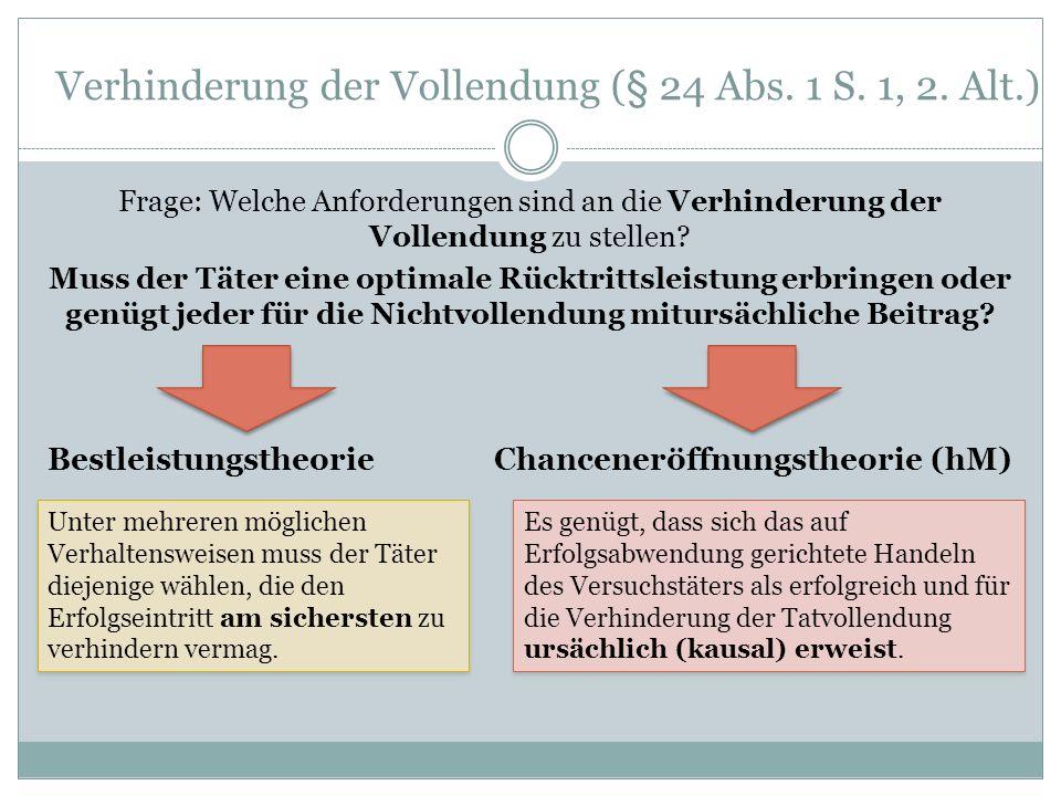 Verhinderung der Vollendung (§ 24 Abs. 1 S. 1, 2. Alt.) Frage: Welche Anforderungen sind an die Verhinderung der Vollendung zu stellen? Muss der Täter