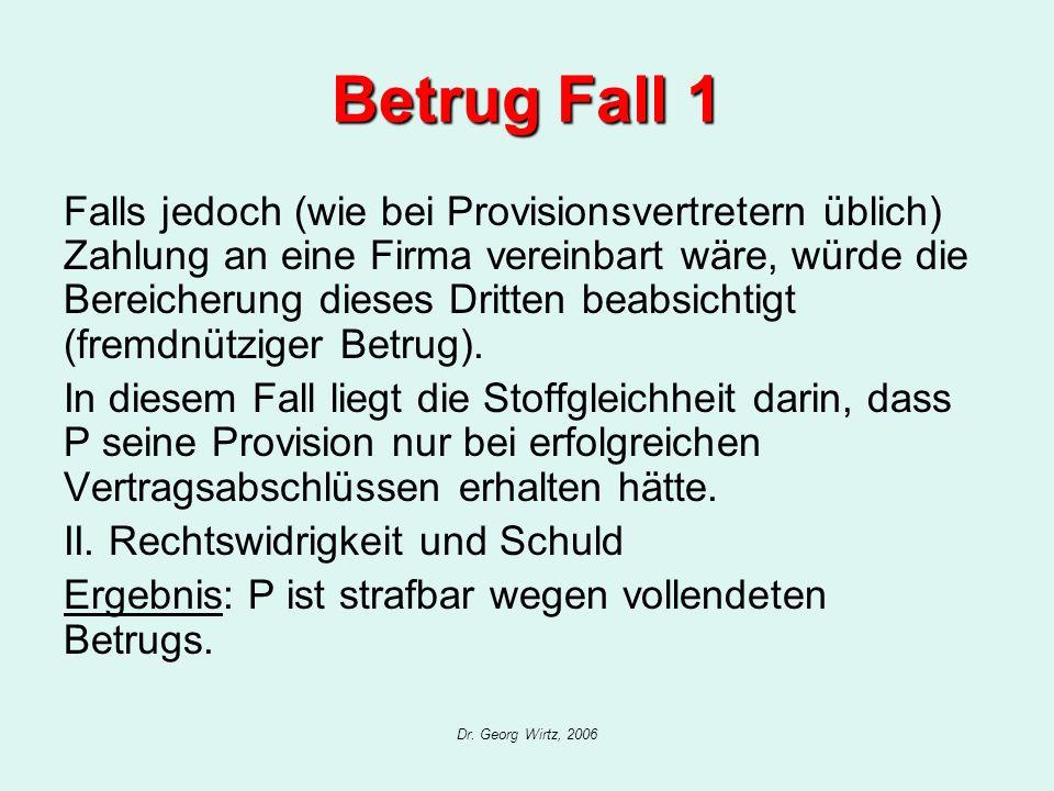 Dr. Georg Wirtz, 2006 Betrug Fall 1 Falls jedoch (wie bei Provisionsvertretern üblich) Zahlung an eine Firma vereinbart wäre, würde die Bereicherung d