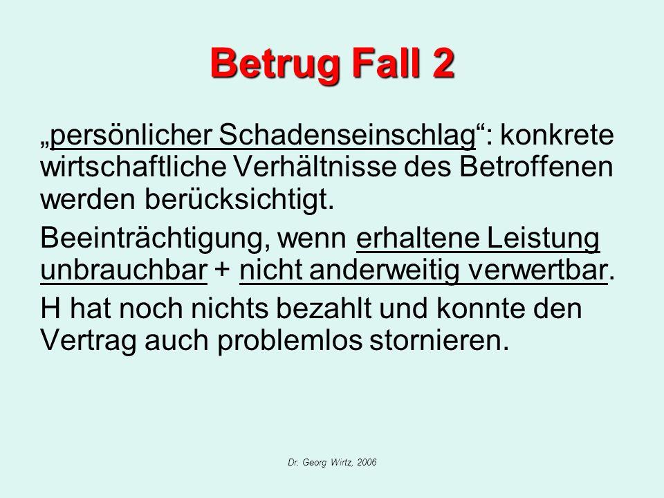 Dr. Georg Wirtz, 2006 Betrug Fall 2 persönlicher Schadenseinschlag: konkrete wirtschaftliche Verhältnisse des Betroffenen werden berücksichtigt. Beein