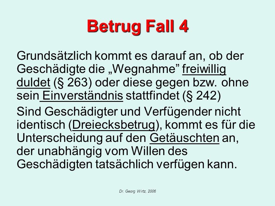 Dr. Georg Wirtz, 2006 Betrug Fall 4 Grundsätzlich kommt es darauf an, ob der Geschädigte die Wegnahme freiwillig duldet (§ 263) oder diese gegen bzw.