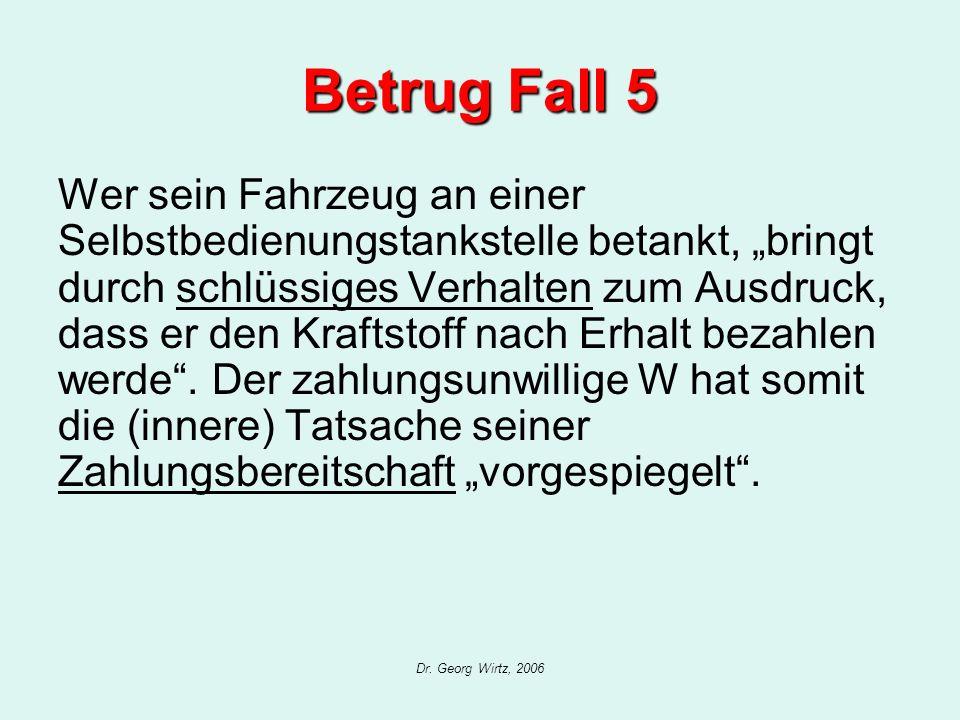 Dr. Georg Wirtz, 2006 Betrug Fall 5 Wer sein Fahrzeug an einer Selbstbedienungstankstelle betankt, bringt durch schlüssiges Verhalten zum Ausdruck, da