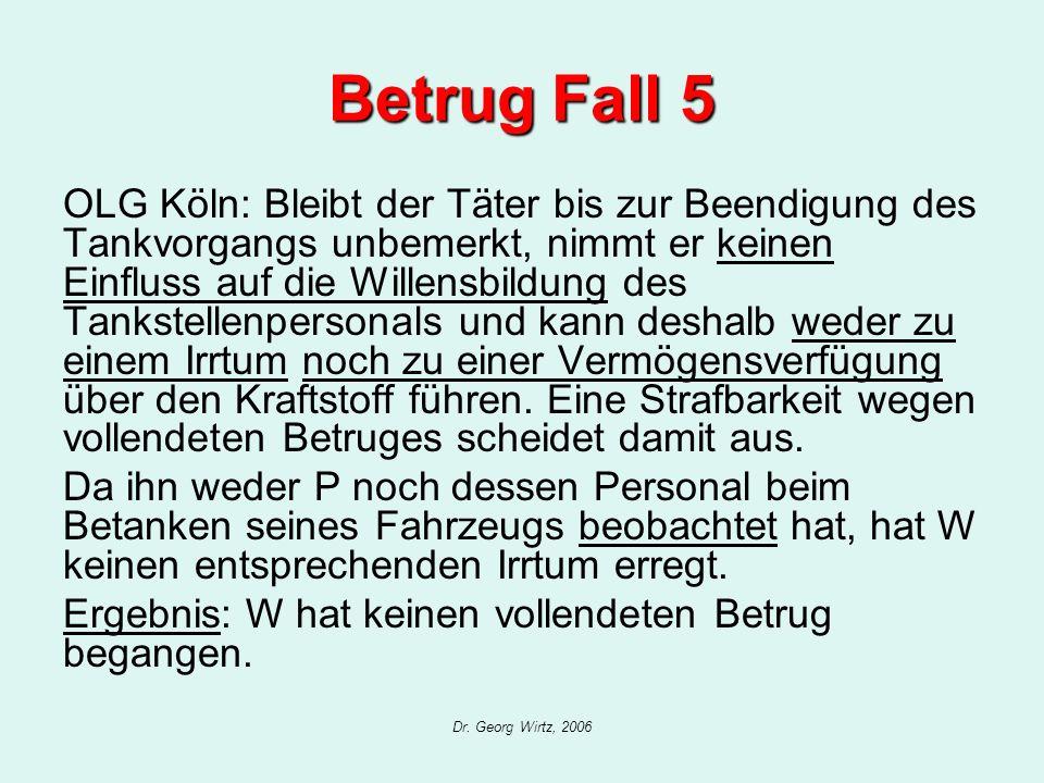 Dr. Georg Wirtz, 2006 Betrug Fall 5 OLG Köln: Bleibt der Täter bis zur Beendigung des Tankvorgangs unbemerkt, nimmt er keinen Einfluss auf die Willens