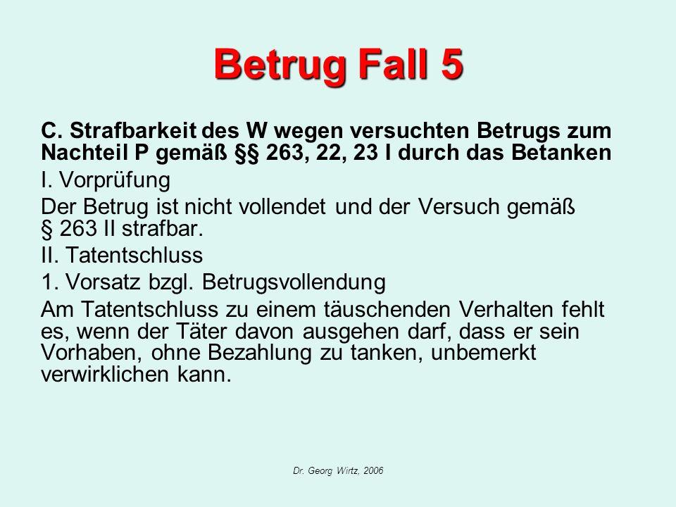 Dr. Georg Wirtz, 2006 Betrug Fall 5 C. Strafbarkeit des W wegen versuchten Betrugs zum Nachteil P gemäß §§ 263, 22, 23 I durch das Betanken I. Vorprüf