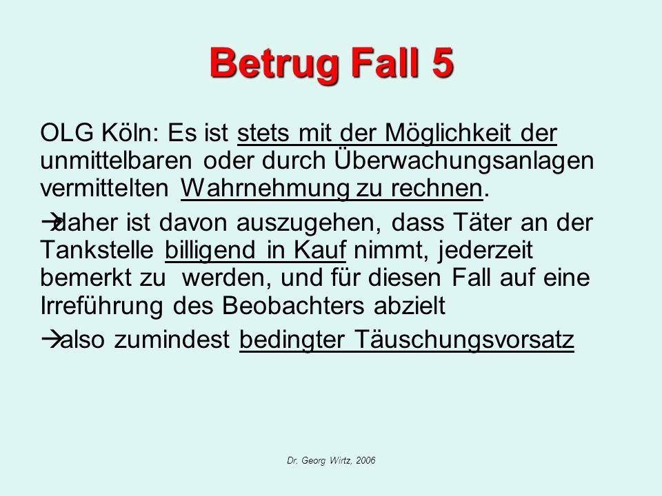 Dr. Georg Wirtz, 2006 Betrug Fall 5 OLG Köln: Es ist stets mit der Möglichkeit der unmittelbaren oder durch Überwachungsanlagen vermittelten Wahrnehmu