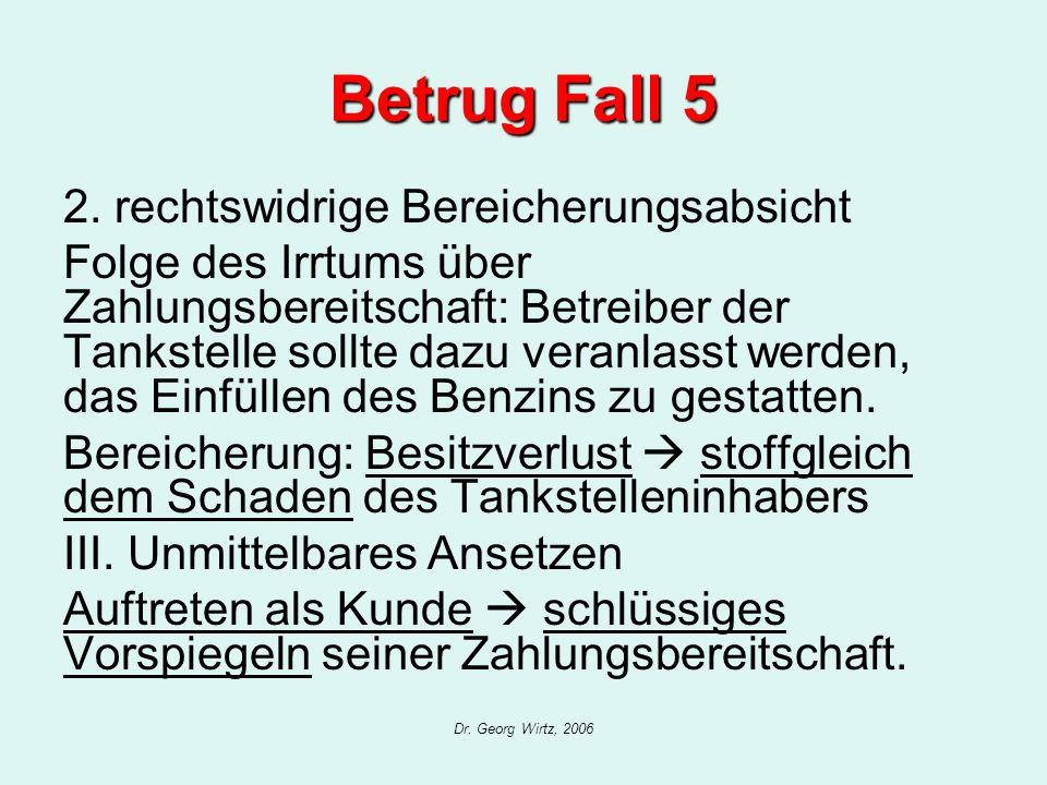 Dr. Georg Wirtz, 2006 Betrug Fall 5 2. rechtswidrige Bereicherungsabsicht Folge des Irrtums über Zahlungsbereitschaft: Betreiber der Tankstelle sollte