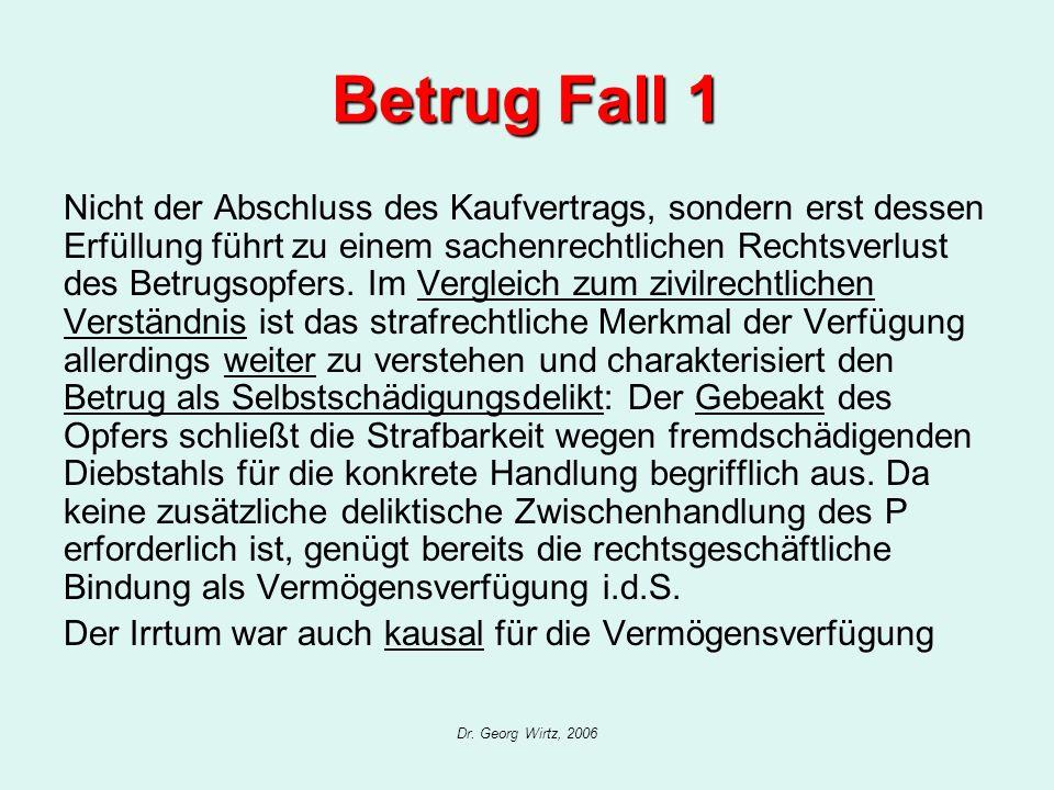 Dr. Georg Wirtz, 2006 Betrug Fall 1 Nicht der Abschluss des Kaufvertrags, sondern erst dessen Erfüllung führt zu einem sachenrechtlichen Rechtsverlust