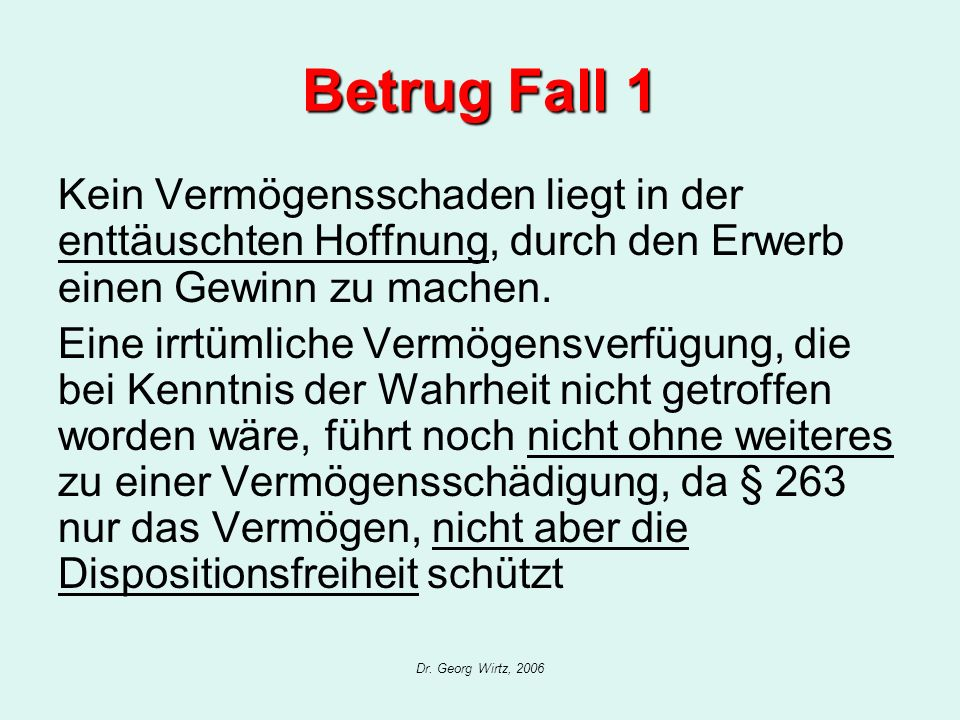 Dr. Georg Wirtz, 2006 Betrug Fall 1 Kein Vermögensschaden liegt in der enttäuschten Hoffnung, durch den Erwerb einen Gewinn zu machen. Eine irrtümlich