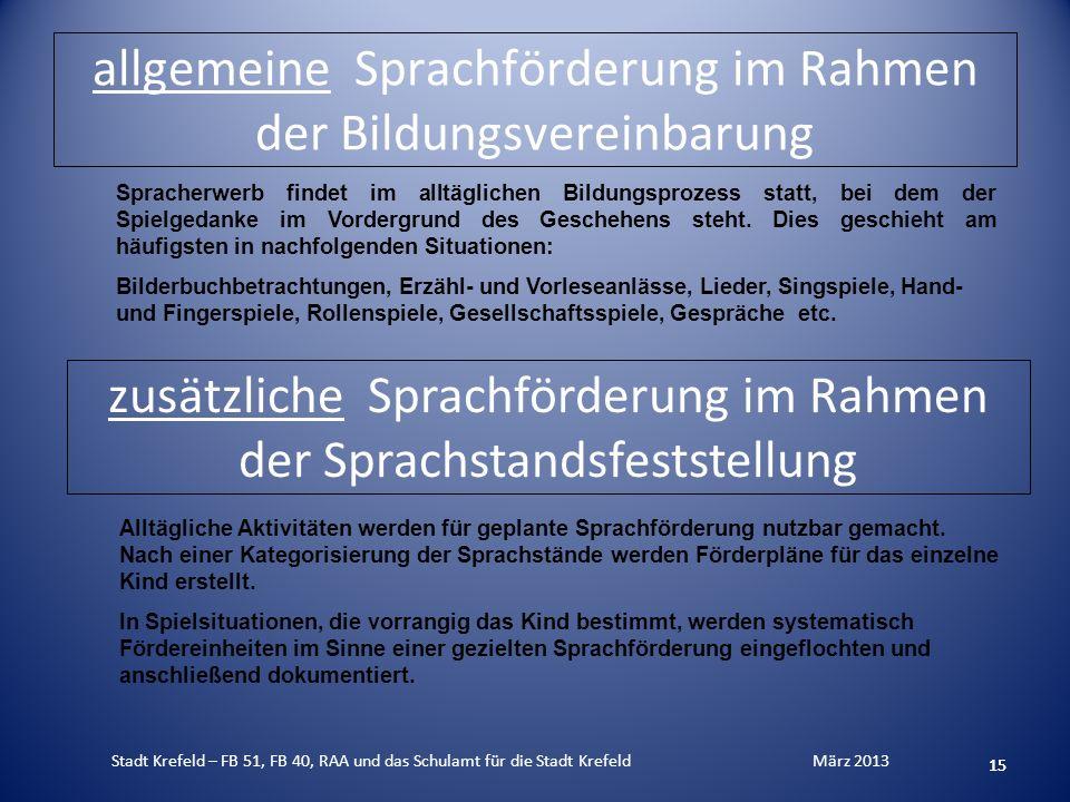 allgemeine Sprachförderung im Rahmen der Bildungsvereinbarung 15 Alltägliche Aktivitäten werden für geplante Sprachförderung nutzbar gemacht. Nach ein
