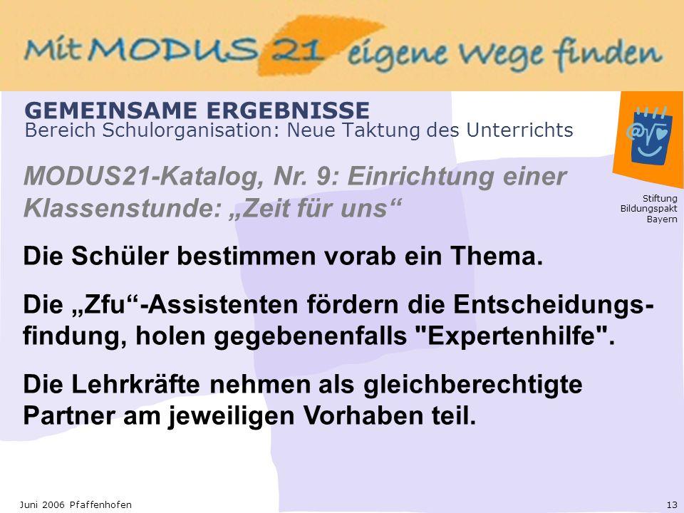Stiftung Bildungspakt Bayern 13Juni 2006 Pfaffenhofen GEMEINSAME ERGEBNISSE Bereich Schulorganisation: Neue Taktung des Unterrichts MODUS21-Katalog, Nr.