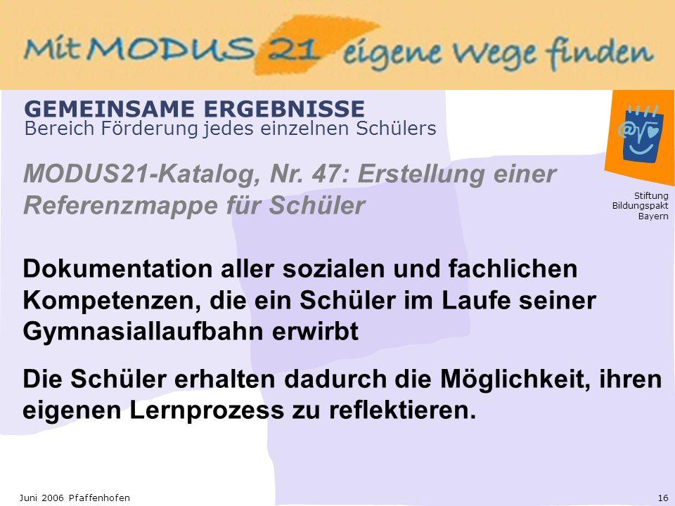 Stiftung Bildungspakt Bayern 16Juni 2006 Pfaffenhofen GEMEINSAME ERGEBNISSE Bereich Förderung jedes einzelnen Schülers MODUS21-Katalog, Nr.