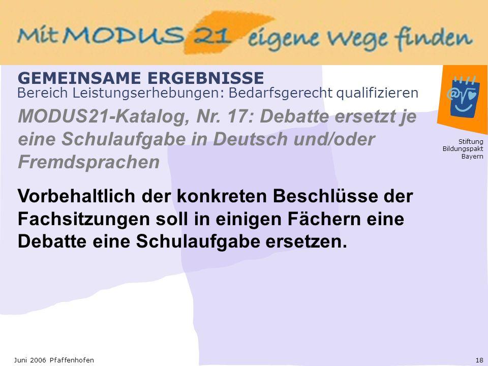 Stiftung Bildungspakt Bayern 18Juni 2006 Pfaffenhofen Bereich Leistungserhebungen: Bedarfsgerecht qualifizieren MODUS21-Katalog, Nr.