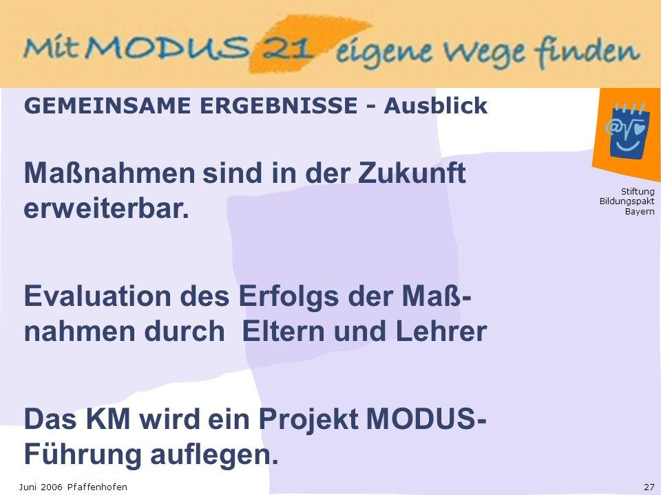 Stiftung Bildungspakt Bayern 27Juni 2006 Pfaffenhofen Maßnahmen sind in der Zukunft erweiterbar.
